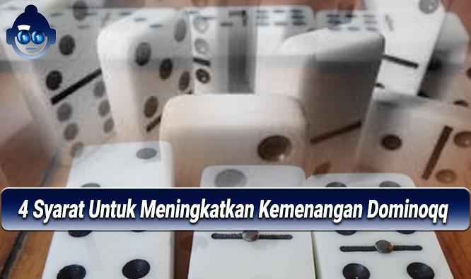 4 Syarat Untuk Meningkatkan Kemenangan Dominoqq