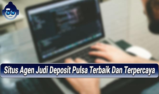 Bermain Judi Online Di Situs Agen Judi Deposit Pulsa Terbaik Dan Terpercaya Tanpa Potongan