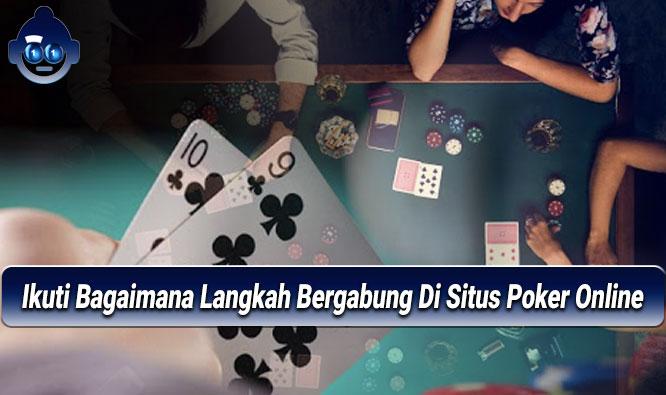 Poker Online - Ikuti Bagaimana Langkah Bergabung - Agen Togel Online